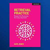Retrieval practice: research and resources for every classroom, by Kate Jones